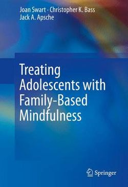 Treating Adolescents with Family-Based Mindfulness