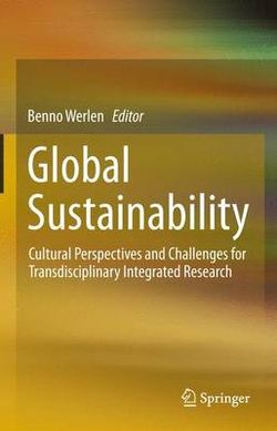 Global Sustainability, Cultural Perspectives and Challenges for Transdisciplinary Integrated Research