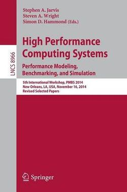 High Performance Computing Systems - Performance Modeling, Benchmarking and Simulation