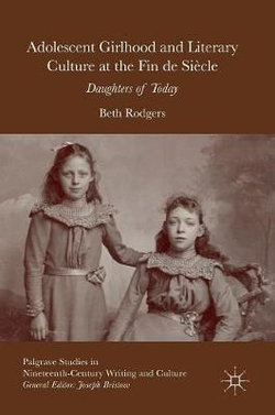 Adolescent Girlhood and Literary Culture at the Fin de Siecle