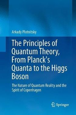 The Principles of Quantum Theory, From Planck's Quanta to the Higgs Boson