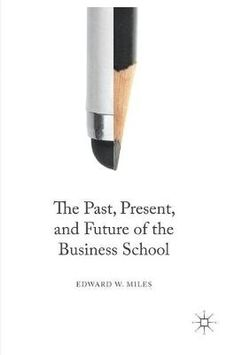 The Past, Present, and Future of the Business School