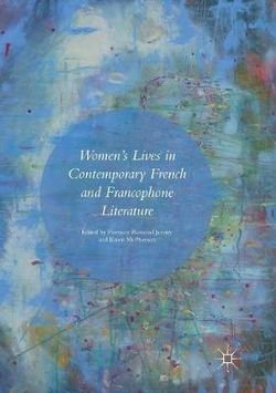 Women's Lives in Contemporary French and Francophone Literature