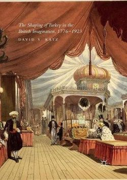 The Shaping of Turkey in the British Imagination, 1776-1923