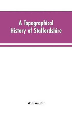 A topographical history of Staffordshire