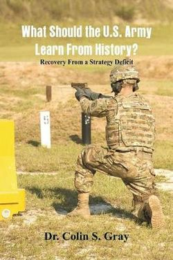 What Should the U.S. Army Learn From History? Recovery From a Strategy Deficit