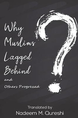 Why Muslims Lagged Behind and Others Progressed